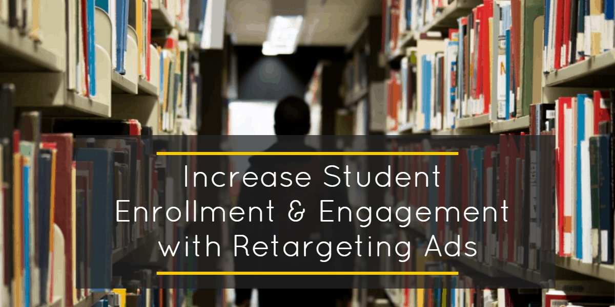 Increase Student Enrollment With Retargeting Ads