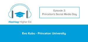 Hashtag Higher Ed Podcast Princeton University's Social Media Day